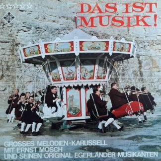 Ernst Mosch Und Seine Original Egerländer Musikanten - Das Ist Musik! (LP, Album)