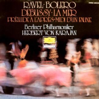 Ravel*, Debussy*, Berliner Philharmoniker · Herbert von Karajan - Ravel: Bolero · Debussy: La Mer · Prèlude À L'après-midi D'un Faune (LP)
