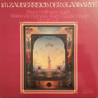 Bruno Hoffmann , spielt Werke von  Rameau*, Bach*, Gluck*, Haydn*, Mozart* - Im Zauberreich Der Glasharfe (LP, Album)