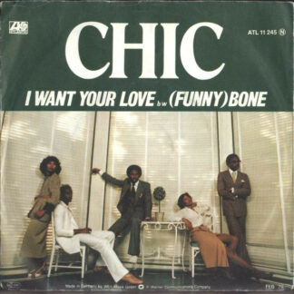 Chic - I Want Your Love / (Funny) Bone (7