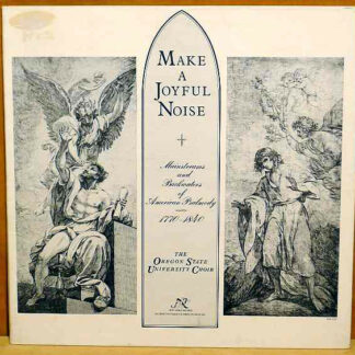 Oregon State University Choir - Make A Joyful Noise: Mainstreams And Backwaters Of American Psalmody 1770-1840 (LP, Album)
