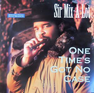 Sir Mix-A-Lot - One Time's Got No Case (12