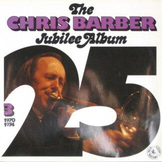 Chris Barber - The Chris Barber Jubilee Album 3 (1970 - 1974) (2xLP, Album, Comp, Mono)