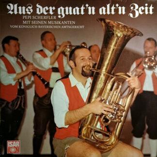 Pepi Scherfler Mit Seinen Musikanten Vom Königlich-Bayerischen Amtsgericht* - Aus Der Guat'n Alt'n Zeit (LP, Album)